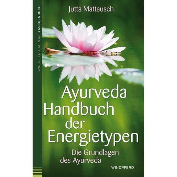 Ayurveda – Handbuch der Energietypen I Jutta Mattausch