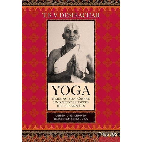 Yoga – Heilung von Körper und Geist jenseits des bekannten – T. K. V. Desikachar